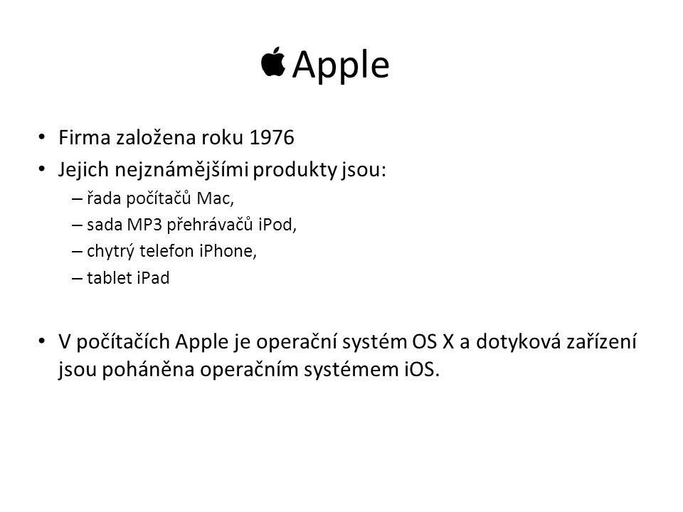 Apple Firma založena roku 1976 Jejich nejznámějšími produkty jsou: – řada počítačů Mac, – sada MP3 přehrávačů iPod, – chytrý telefon iPhone, – tablet iPad V počítačích Apple je operační systém OS X a dotyková zařízení jsou poháněna operačním systémem iOS.
