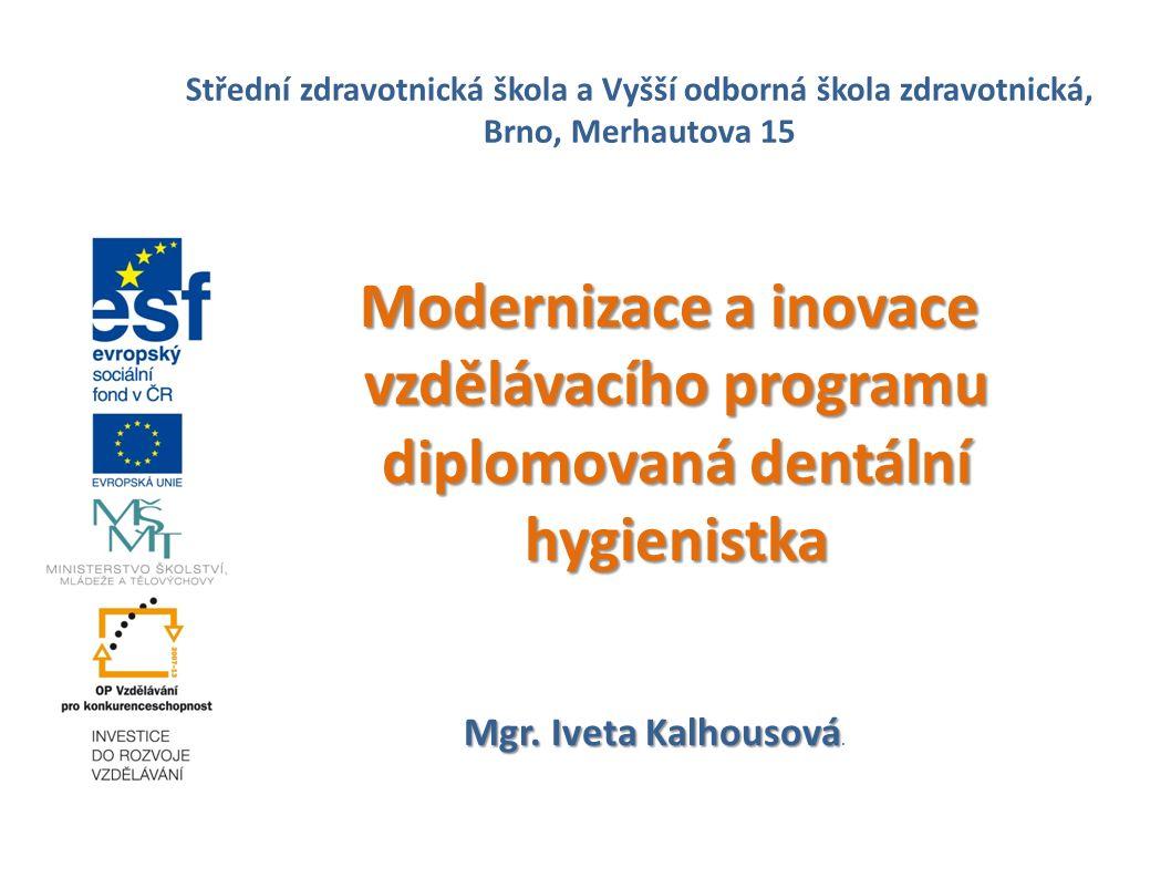 Modernizace a inovace vzdělávacího programu diplomovaná dentální hygienistka Modernizace a inovace vzdělávacího programu diplomovaná dentální hygienistka Mgr.