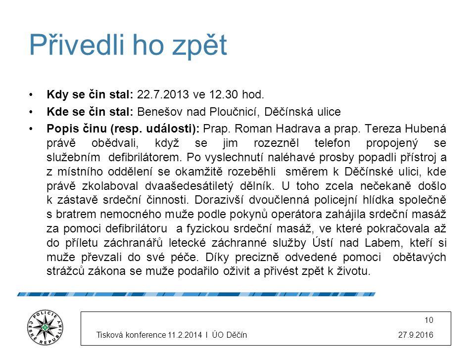 Přivedli ho zpět Kdy se čin stal: 22.7.2013 ve 12.30 hod. Kde se čin stal: Benešov nad Ploučnicí, Děčínská ulice Popis činu (resp. události): Prap. Ro