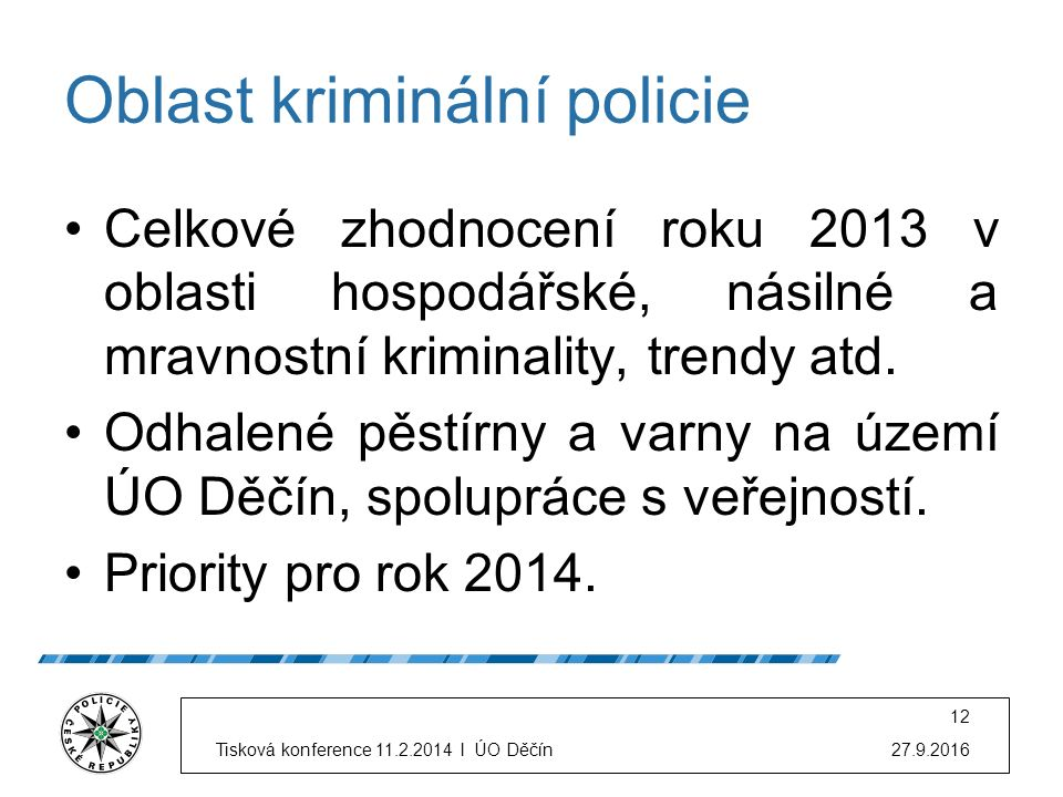 Oblast kriminální policie Celkové zhodnocení roku 2013 v oblasti hospodářské, násilné a mravnostní kriminality, trendy atd. Odhalené pěstírny a varny