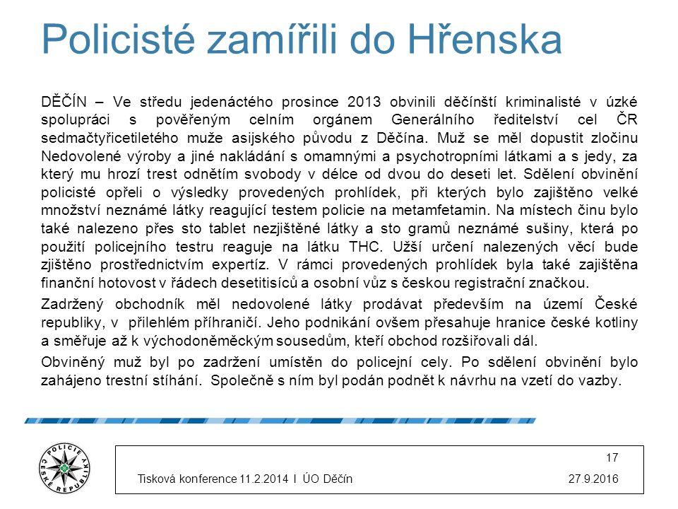 Policisté zamířili do Hřenska DĚČÍN – Ve středu jedenáctého prosince 2013 obvinili děčínští kriminalisté v úzké spolupráci s pověřeným celním orgánem Generálního ředitelství cel ČR sedmačtyřicetiletého muže asijského původu z Děčína.