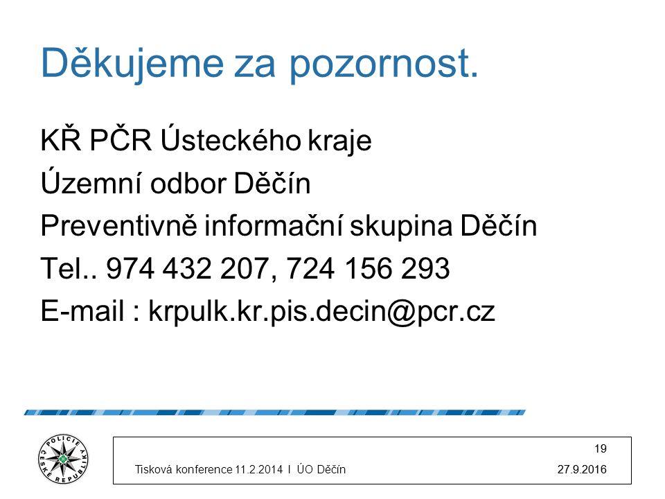 27.9.2016Tisková konference 11.2.2014 l ÚO Děčín 19 27.9.2016 19 Děkujeme za pozornost.