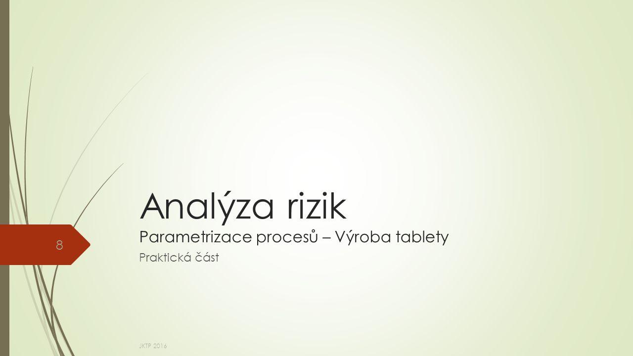 Analýza rizik Parametrizace procesů – Výroba tablety Praktická část JKTP 2016 8