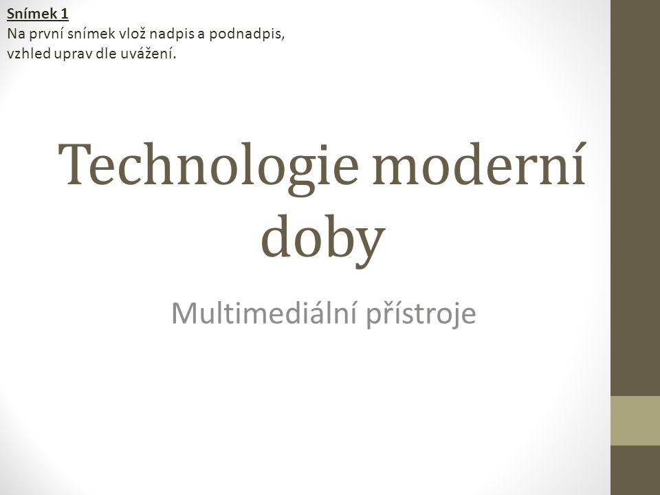 Technologie moderní doby Multimediální přístroje Snímek 1 Na první snímek vlož nadpis a podnadpis, vzhled uprav dle uvážení.