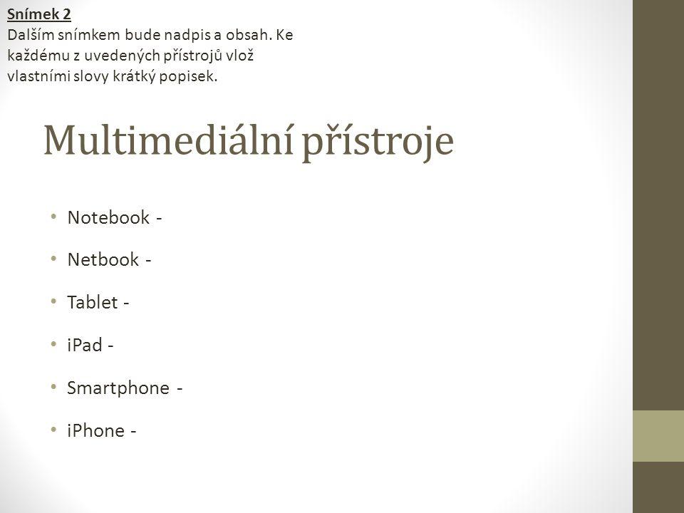 Multimediální přístroje Notebook - Netbook - Tablet - iPad - Smartphone - iPhone - Snímek 2 Dalším snímkem bude nadpis a obsah. Ke každému z uvedených