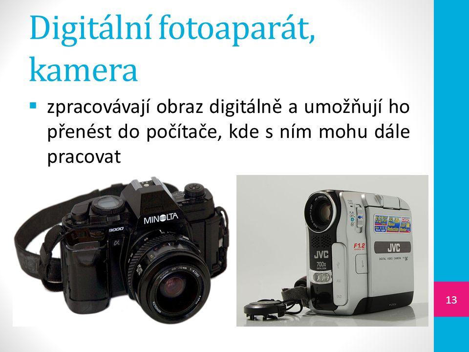 Digitální fotoaparát, kamera  zpracovávají obraz digitálně a umožňují ho přenést do počítače, kde s ním mohu dále pracovat 13