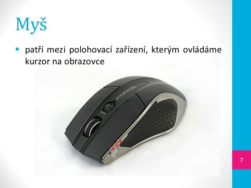 Myš  patří mezi polohovací zařízení, kterým ovládáme kurzor na obrazovce 7