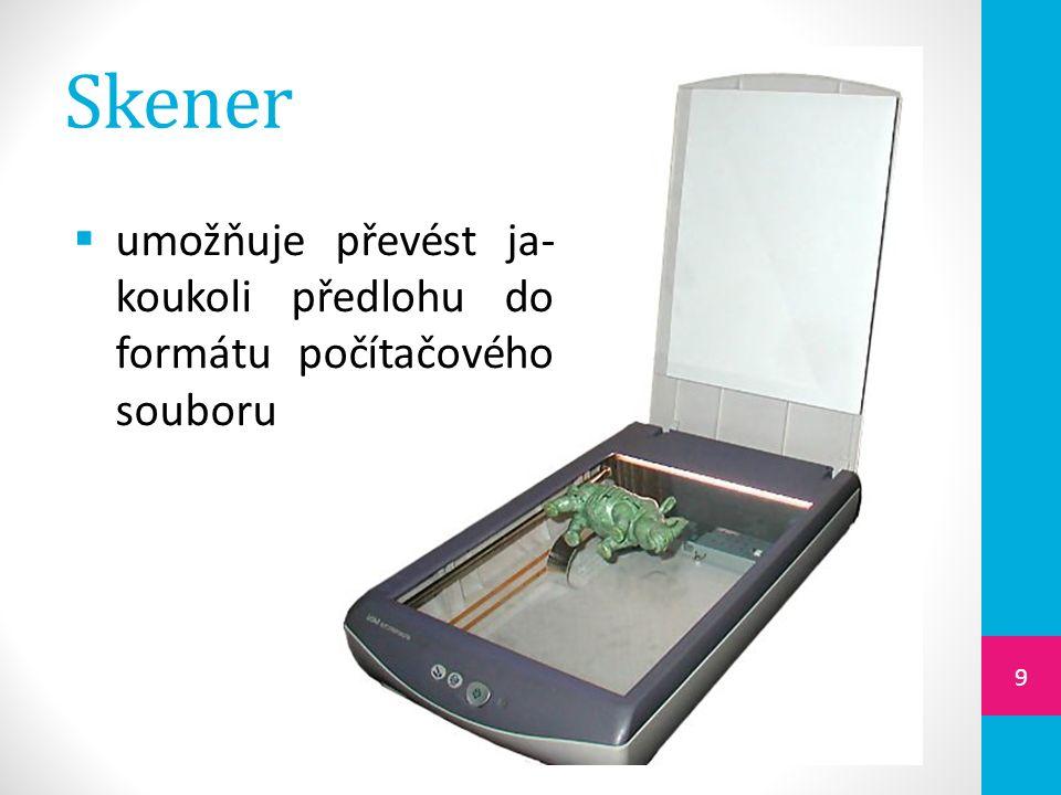 Skener  umožňuje převést ja- koukoli předlohu do formátu počítačového souboru 9
