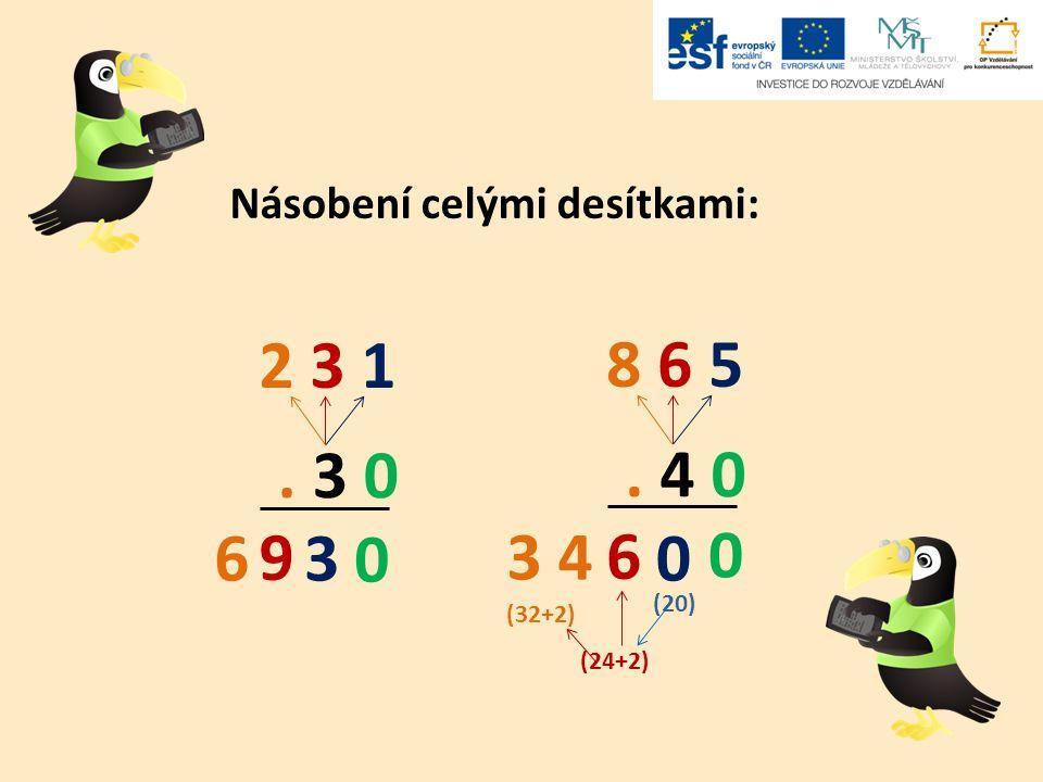 Násobení celými desítkami: 2 3 12 3 1. 3 0 0 3 9 6 8 6 58 6 5. 4 0 0 6 3 4 0 (20) (24+2) (32+2)