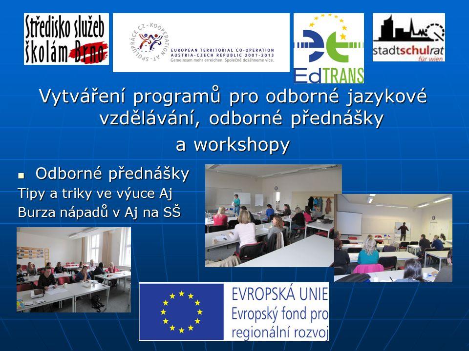 Workshopy Aj pro ty, co se nechtějí učit Aj pro ty, co se nechtějí učit Činnosti, které fungují ve výuce Aj Činnosti, které fungují ve výuce Aj Metoda výuky v cizím jazyce (CLIL) Metoda výuky v cizím jazyce (CLIL) Vytváření programů pro odborné jazykové vzdělávání, odborné přednášky a workshopy