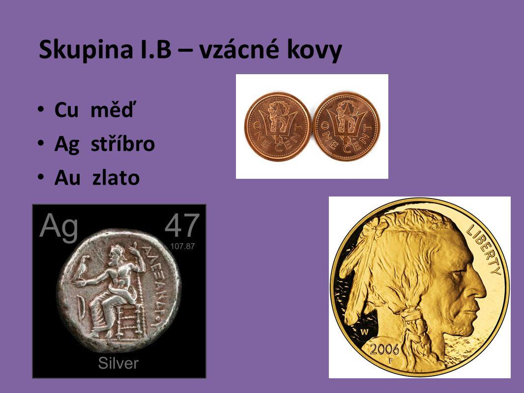 Skupina I.B – vzácné kovy Cu měď Ag stříbro Au zlato