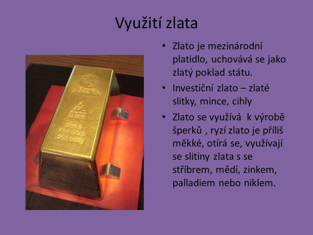 Využití zlata Zlato je mezinárodní platidlo, uchovává se jako zlatý poklad státu.