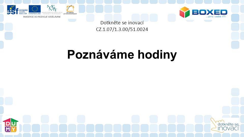 Dotkněte se inovací CZ.1.07/1.3.00/51.0024 Poznáváme hodiny