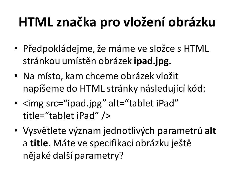 HTML značka pro vložení obrázku Předpokládejme, že máme ve složce s HTML stránkou umístěn obrázek ipad.jpg. Na místo, kam chceme obrázek vložit napíše