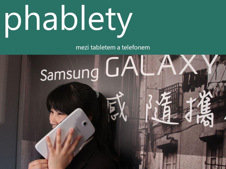 phablety mezi tabletem a telefonem