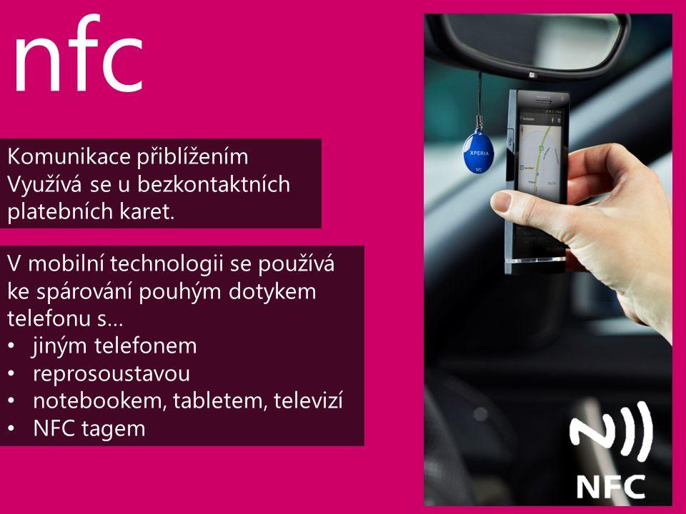 nfc Komunikace přiblížením Využívá se u bezkontaktních platebních karet.
