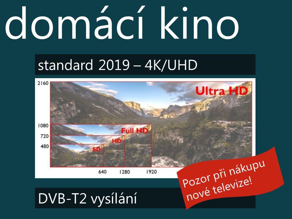 domácí kino standard 2019 – 4K/UHD DVB-T2 vysílání Pozor při nákupu nové televize!