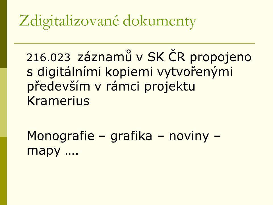 Zdigitalizované dokumenty 216.023 záznamů v SK ČR propojeno s digitálními kopiemi vytvořenými především v rámci projektu Kramerius Monografie – grafika – noviny – mapy ….