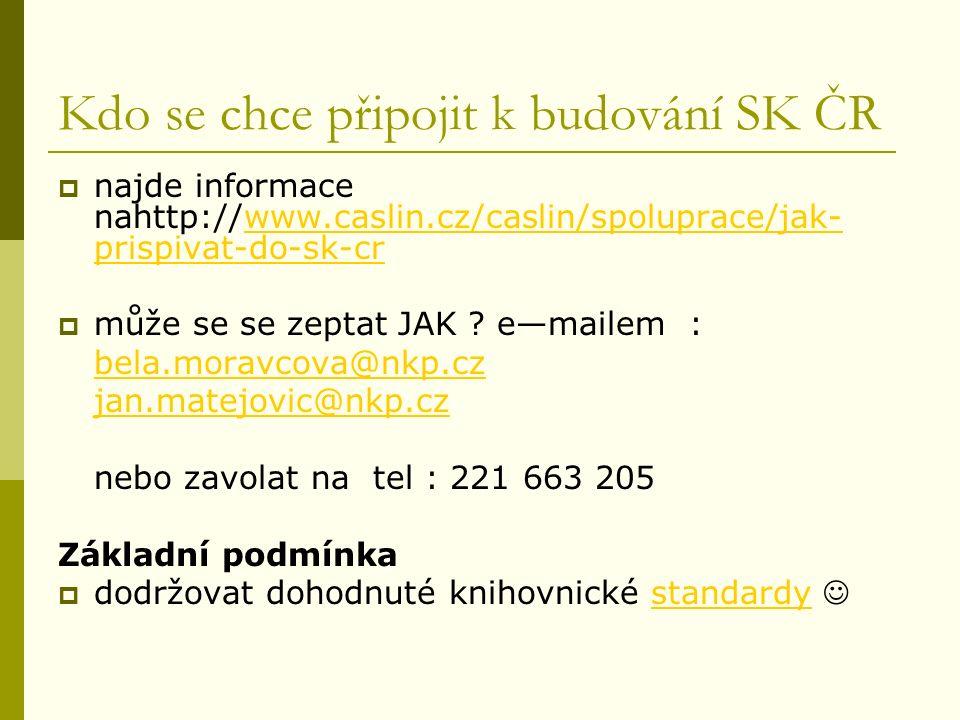 Kdo se chce připojit k budování SK ČR  najde informace nahttp://www.caslin.cz/caslin/spoluprace/jak- prispivat-do-sk-crwww.caslin.cz/caslin/spoluprace/jak- prispivat-do-sk-cr  může se se zeptat JAK .