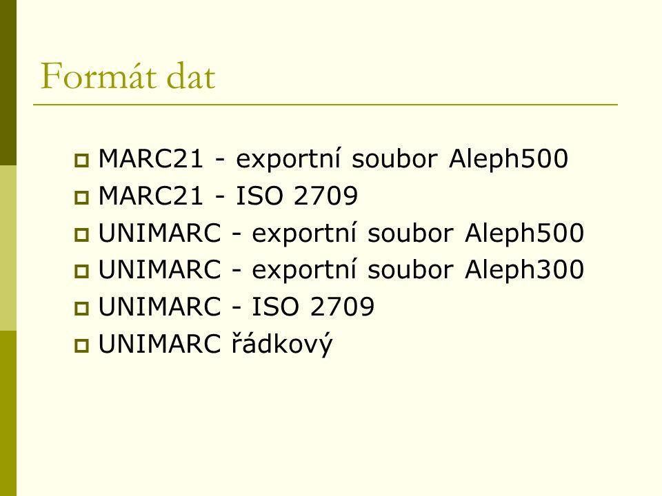 Formát dat  MARC21 - exportní soubor Aleph500  MARC21 - ISO 2709  UNIMARC - exportní soubor Aleph500  UNIMARC - exportní soubor Aleph300  UNIMARC - ISO 2709  UNIMARC řádkový