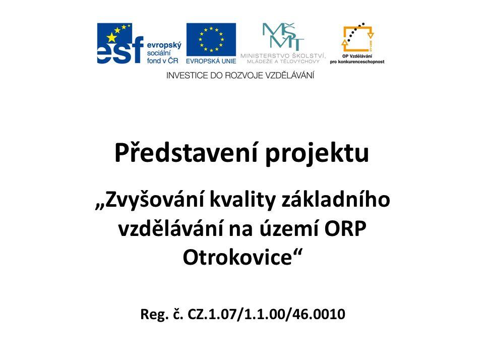 """Představení projektu """"Zvyšování kvality základního vzdělávání na území ORP Otrokovice"""" Reg. č. CZ.1.07/1.1.00/46.0010"""