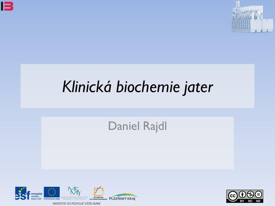 Klinická biochemie jater Daniel Rajdl