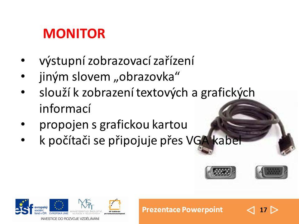 """Prezentace Powerpoint 17 MONITOR výstupní zobrazovací zařízení jiným slovem """"obrazovka slouží k zobrazení textových a grafických informací propojen s grafickou kartou k počítači se připojuje přes VGA kabel"""