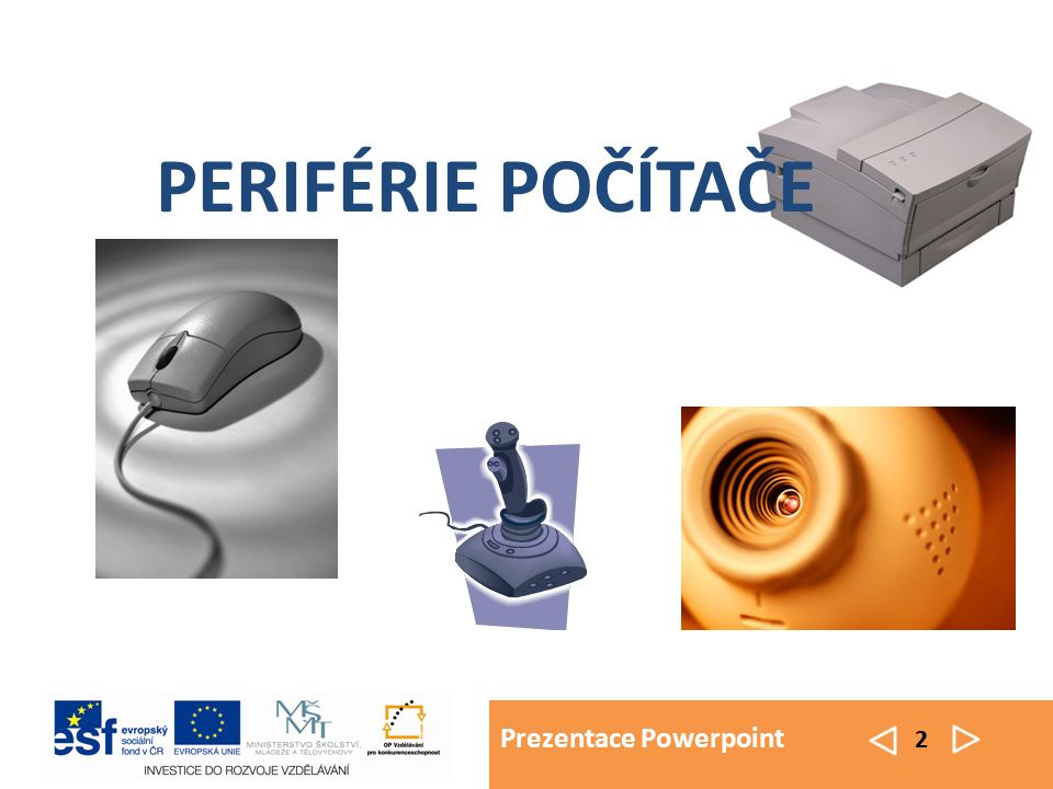 Prezentace Powerpoint 3 slouží ke vstupu a výstupu dat z počítače PERIFÉRIE POČÍTAČE