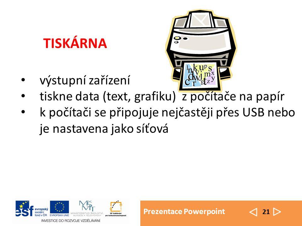 Prezentace Powerpoint 21 TISKÁRNA výstupní zařízení tiskne data (text, grafiku) z počítače na papír k počítači se připojuje nejčastěji přes USB nebo je nastavena jako síťová