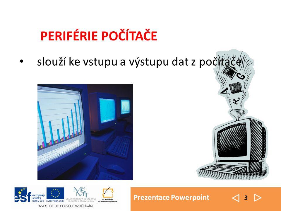 Prezentace Powerpoint 4 periférie se dělí na: vstupní zařízení – hardware, jehož pomocí zadáváme do počítače data (říkáme počítači co má udělat) výstupní zařízení – hardware, který předává data od počítače k uživateli