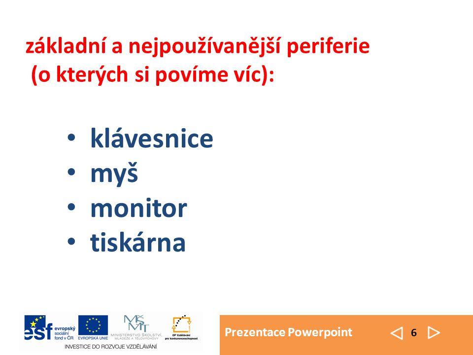 Prezentace Powerpoint 6 základní a nejpoužívanější periferie (o kterých si povíme víc): klávesnice myš monitor tiskárna