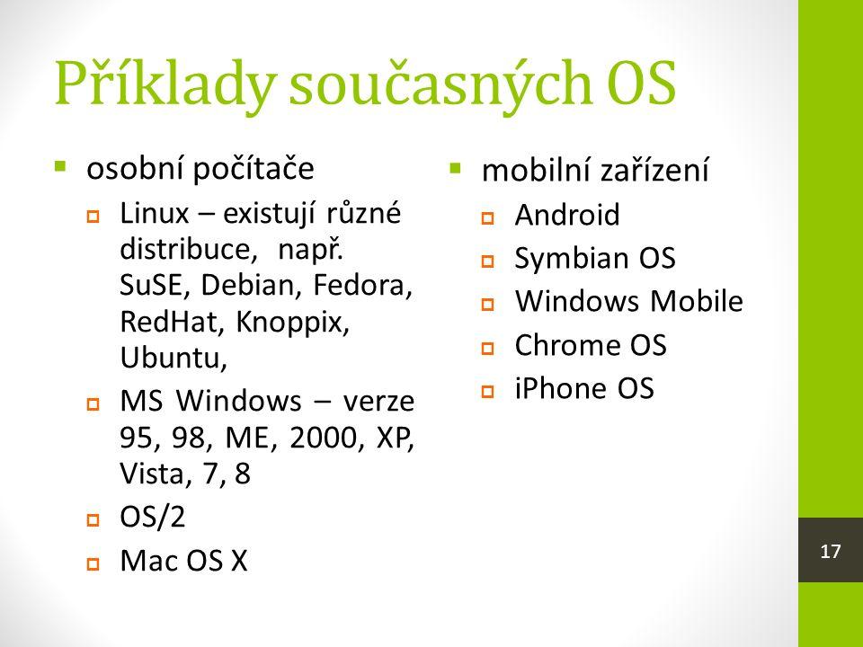 Příklady současných OS  osobní počítače  Linux – existují různé distribuce, např.
