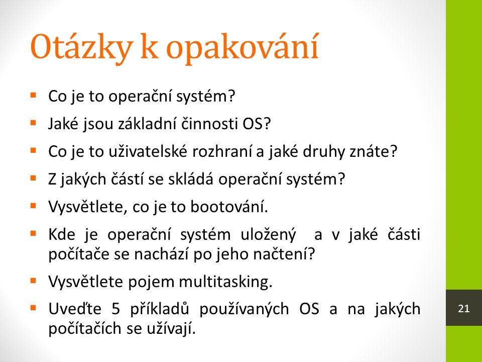 Otázky k opakování  Co je to operační systém.  Jaké jsou základní činnosti OS.