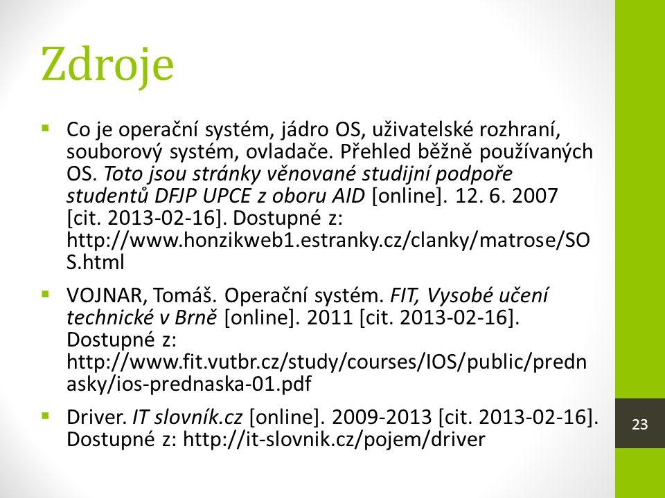 Zdroje  Co je operační systém, jádro OS, uživatelské rozhraní, souborový systém, ovladače.