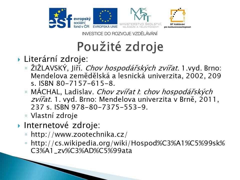  Literární zdroje: ◦ ŽIŽLAVSKÝ, Jiří. Chov hospodářských zvířat. 1.vyd. Brno: Mendelova zemědělská a lesnická univerzita, 2002, 209 s. ISBN 80-7157-6