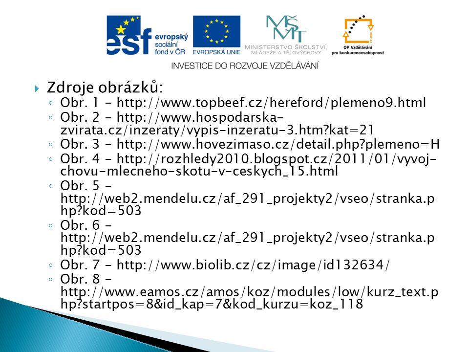  Zdroje obrázků: ◦ Obr. 1 - http://www.topbeef.cz/hereford/plemeno9.html ◦ Obr. 2 - http://www.hospodarska- zvirata.cz/inzeraty/vypis-inzeratu-3.htm?