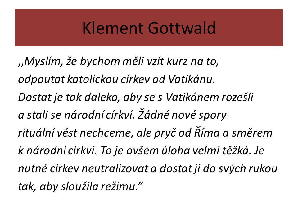 Klement Gottwald,,Myslím, že bychom měli vzít kurz na to, odpoutat katolickou církev od Vatikánu.