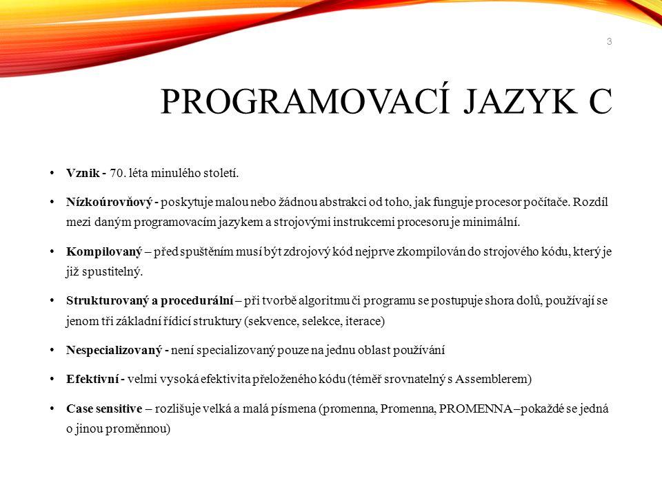 PROGRAMOVACÍ JAZYK C Vznik - 70. léta minulého století.