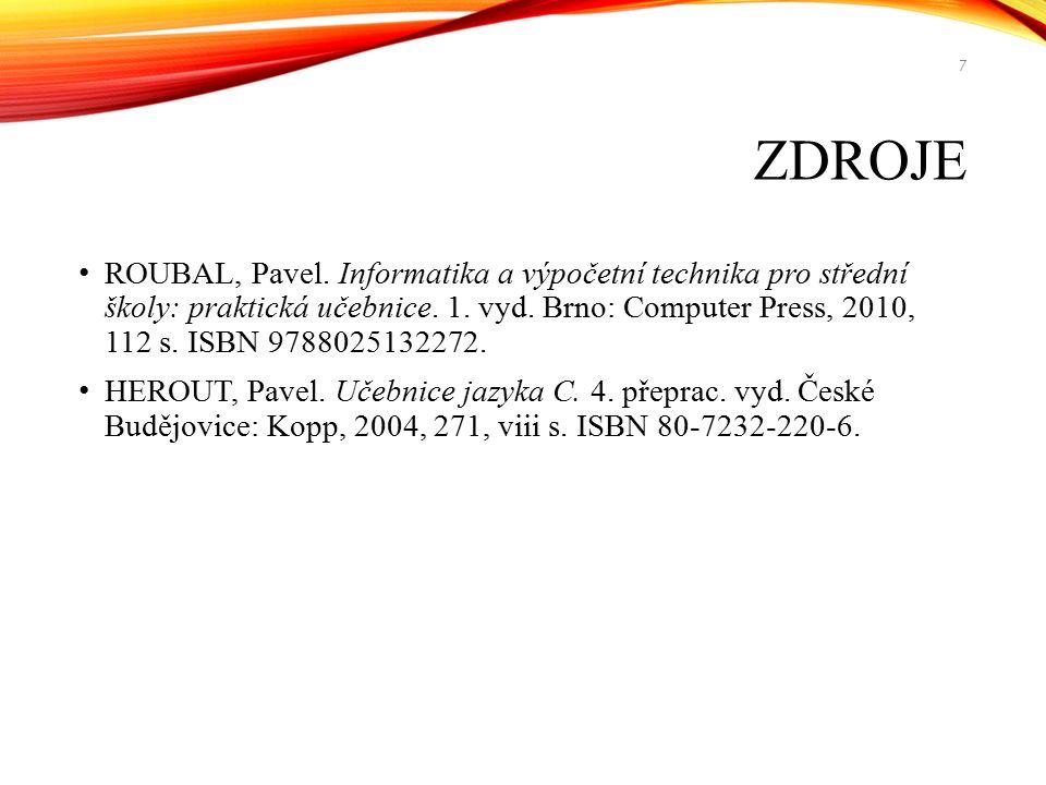 ZDROJE ROUBAL, Pavel. Informatika a výpočetní technika pro střední školy: praktická učebnice. 1. vyd. Brno: Computer Press, 2010, 112 s. ISBN 97880251
