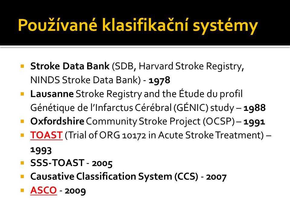Používané klasifikační systémy  Stroke Data Bank (SDB, Harvard Stroke Registry, NINDS Stroke Data Bank) - 1978  Lausanne Stroke Registry and the Étu
