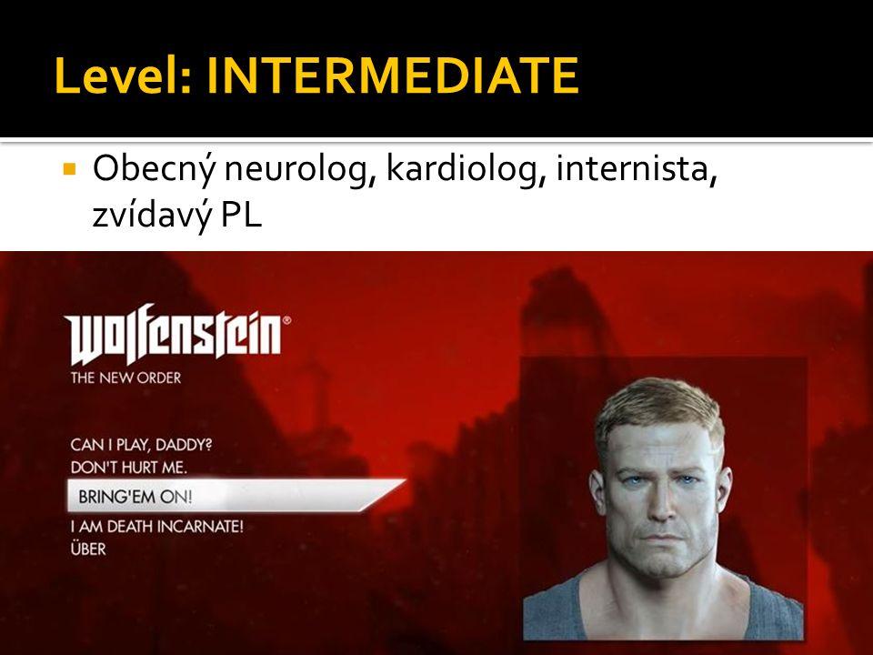 Level: INTERMEDIATE  Obecný neurolog, kardiolog, internista, zvídavý PL