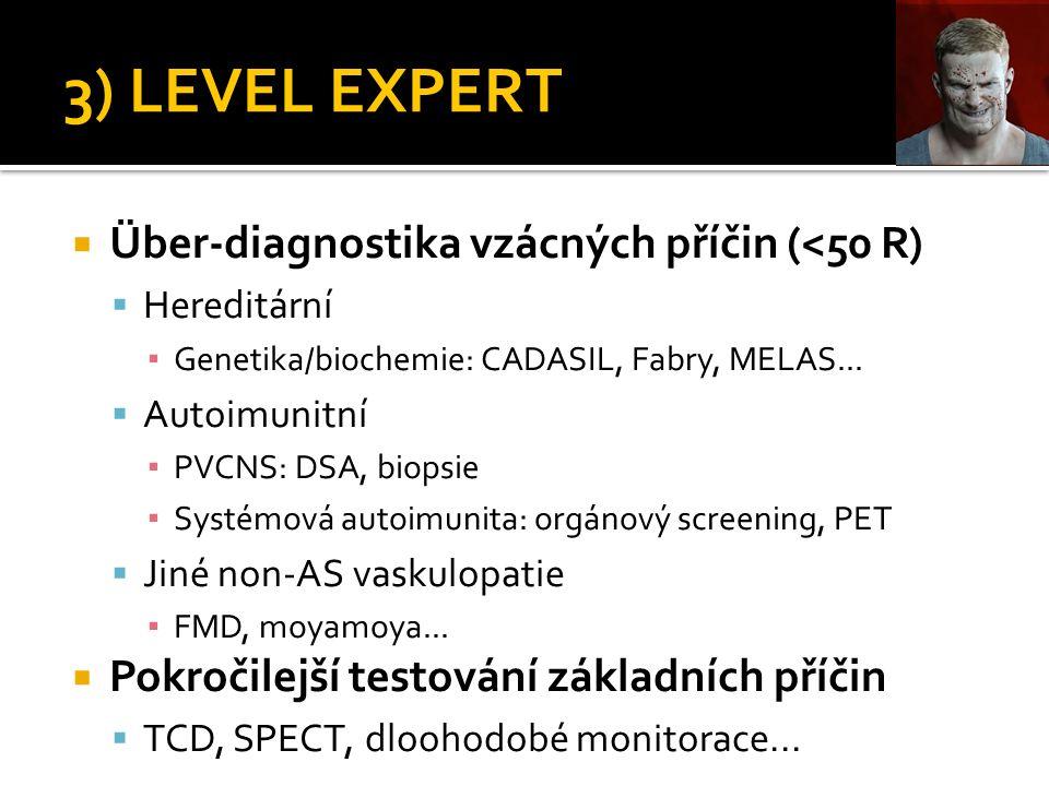 3) LEVEL EXPERT  Über-diagnostika vzácných příčin (<50 R)  Hereditární ▪ Genetika/biochemie: CADASIL, Fabry, MELAS...  Autoimunitní ▪ PVCNS: DSA, b