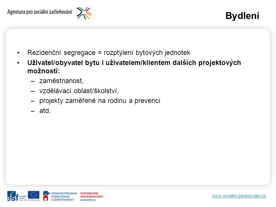 www.socialni-zaclenovani.cz Bydlení Rezidenční segregace = rozptýlení bytových jednotek Uživatel/obyvatel bytu i uživatelem/klientem dalších projektov