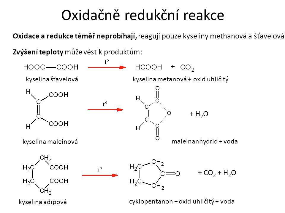 Oxidačně redukční reakce Oxidace a redukce téměř neprobíhají, reagují pouze kyseliny methanová a šťavelová.
