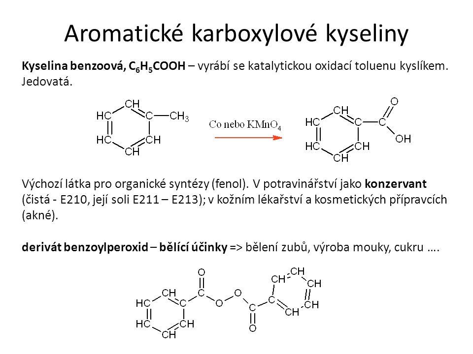 Aromatické karboxylové kyseliny Kyselina benzoová, C 6 H 5 COOH – vyrábí se katalytickou oxidací toluenu kyslíkem.
