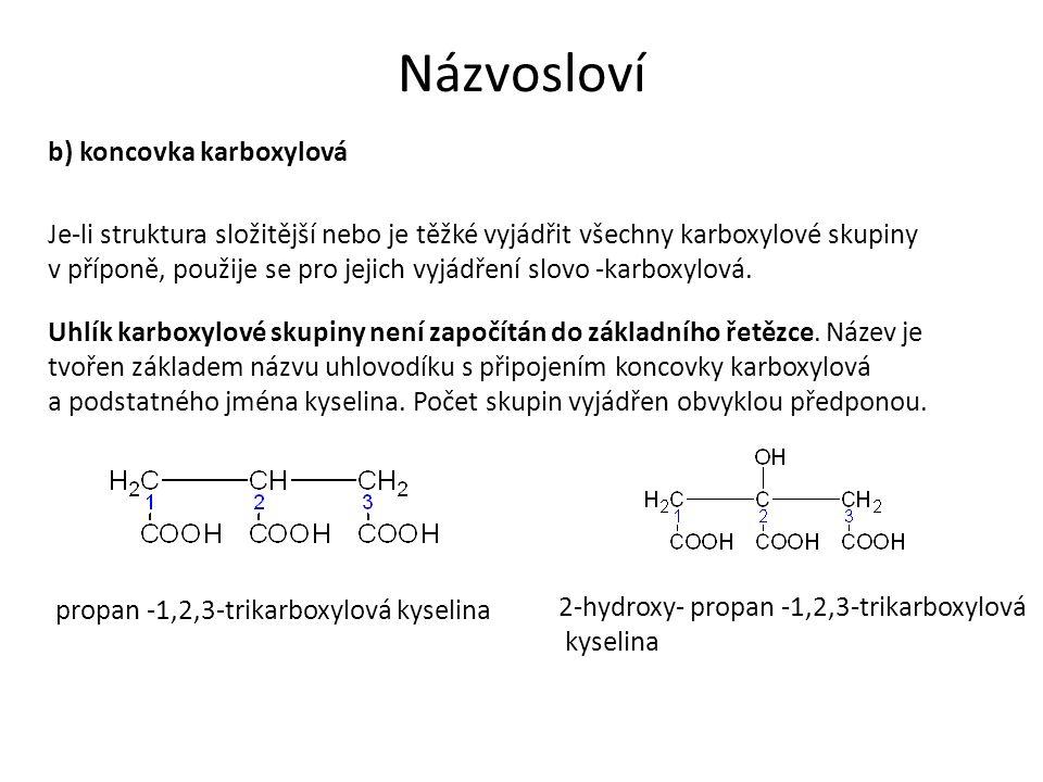 Názvosloví b) koncovka karboxylová Je-li struktura složitější nebo je těžké vyjádřit všechny karboxylové skupiny v příponě, použije se pro jejich vyjádření slovo -karboxylová.