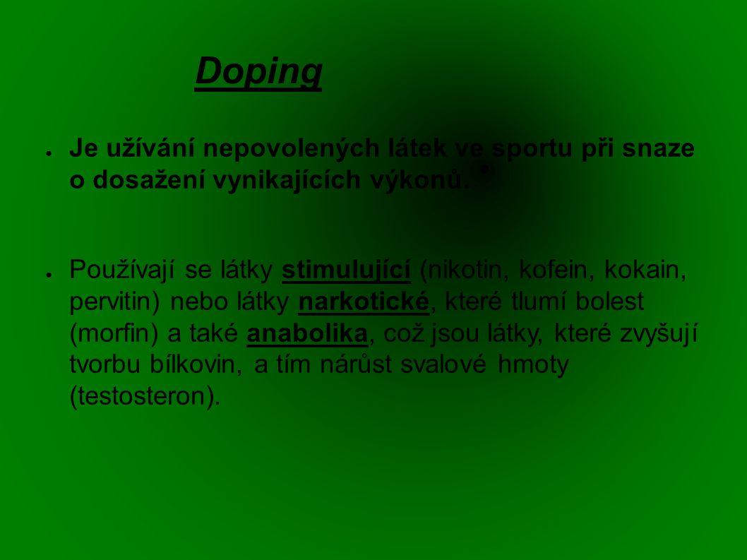 Doping ● Je užívání nepovolených látek ve sportu při snaze o dosažení vynikajících výkonů.