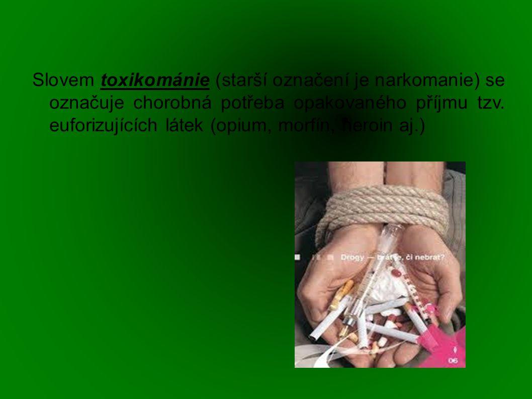 Slovem toxikománie (starší označení je narkomanie) se označuje chorobná potřeba opakovaného příjmu tzv.
