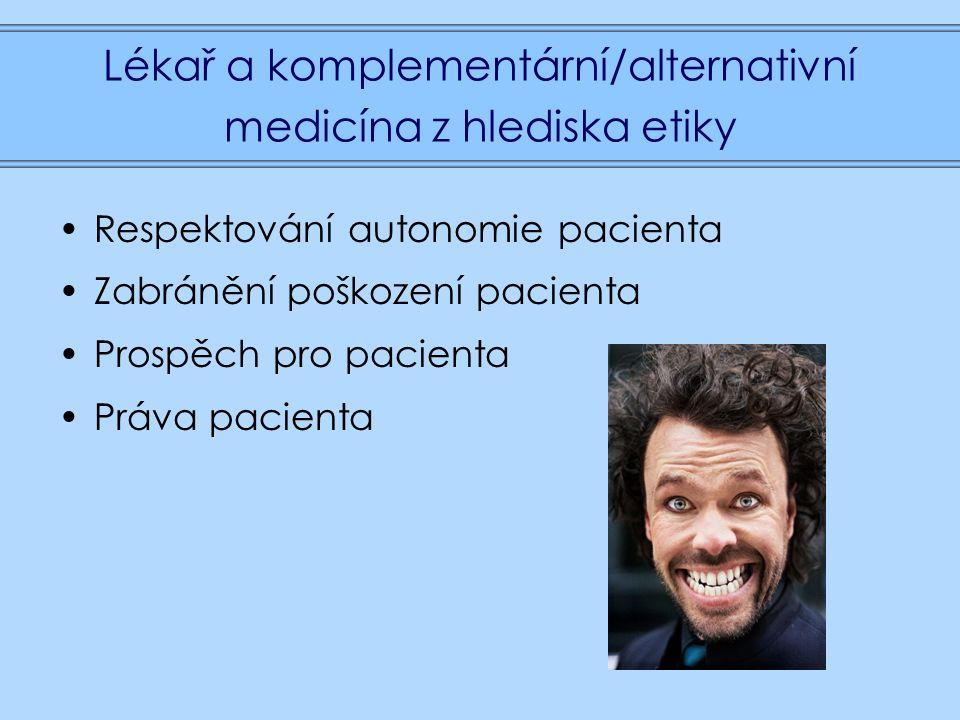 Lékař a komplementární/alternativní medicína z hlediska etiky Respektování autonomie pacienta Zabránění poškození pacienta Prospěch pro pacienta Práva pacienta