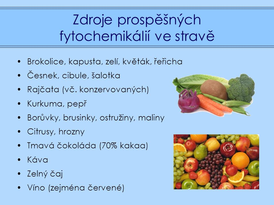 Zdroje prospěšných fytochemikálií ve stravě Brokolice, kapusta, zelí, květák, řeřicha Česnek, cibule, šalotka Rajčata (vč.